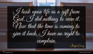 Joyce Cary quote : I look upon life ...