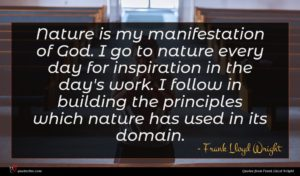 Frank Lloyd Wright quote : Nature is my manifestation ...
