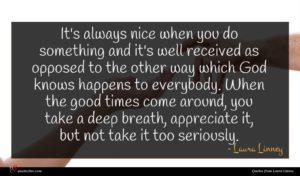 Laura Linney quote : It's always nice when ...