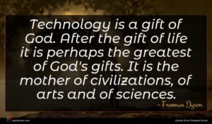 Freeman Dyson quote : Technology is a gift ...