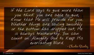 Charles Stanley quote : If the Lord says ...