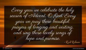Karl Rahner quote : Every year we celebrate ...