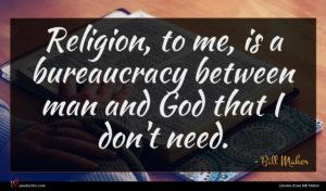 Bill Maher quote : Religion to me is ...