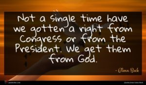 Glenn Beck quote : Not a single time ...