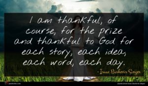 Isaac Bashevis Singer quote : I am thankful of ...