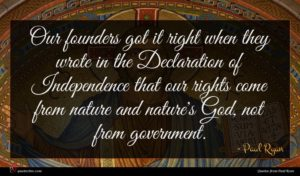 Paul Ryan quote : Our founders got it ...