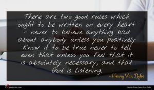 Henry Van Dyke quote : There are two good ...