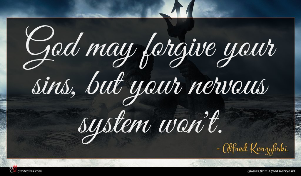 God may forgive your sins, but your nervous system won't.