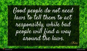 Plato quote : Good people do not ...