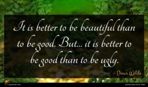 Oscar Wilde quote : It is better to ...