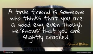 Bernard Meltzer quote : A true friend is ...