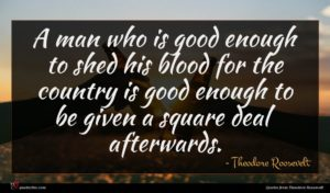 Theodore Roosevelt quote : A man who is ...