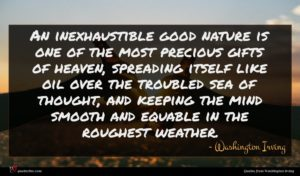 Washington Irving quote : An inexhaustible good nature ...