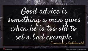 Francois de La Rochefoucauld quote : Good advice is something ...