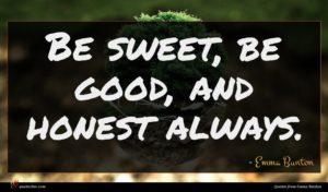 Emma Bunton quote : Be sweet be good ...