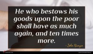 John Bunyan quote : He who bestows his ...