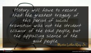 Martin Luther King, Jr. quote : History will have to ...