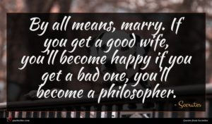 Socrates quote : By all means marry ...