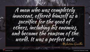 Mahatma Gandhi quote : A man who was ...