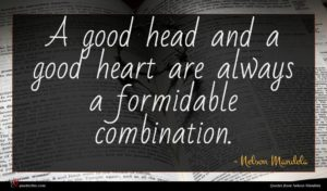 Nelson Mandela quote : A good head and ...