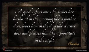 Chanakya quote : A good wife is ...