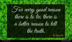 Bo Bennett quote : For every good reason ...