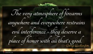 George Washington quote : The very atmosphere of ...