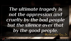 Martin Luther King, Jr. quote : The ultimate tragedy is ...