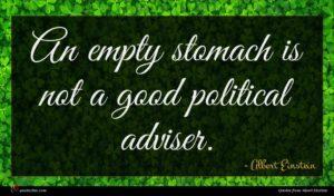 Albert Einstein quote : An empty stomach is ...