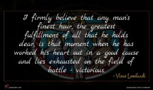 Vince Lombardi quote : I firmly believe that ...