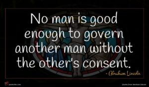 Abraham Lincoln quote : No man is good ...