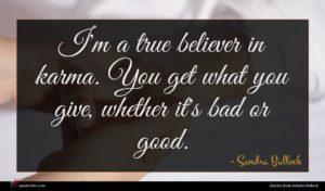 Sandra Bullock quote : I'm a true believer ...