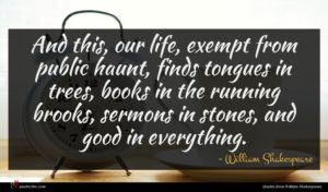 William Shakespeare quote : And this our life ...