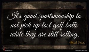 Mark Twain quote : It's good sportsmanship to ...