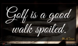 Mark Twain quote : Golf is a good ...
