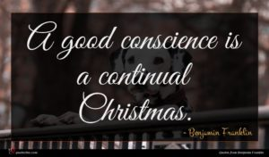Benjamin Franklin quote : A good conscience is ...