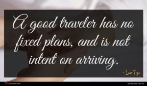 Lao Tzu quote : A good traveler has ...