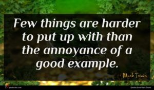 Mark Twain quote : Few things are harder ...
