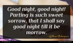 William Shakespeare quote : Good night good night ...