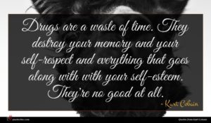 Kurt Cobain quote : Drugs are a waste ...