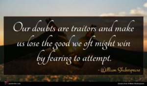 William Shakespeare quote : Our doubts are traitors ...