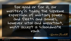 Winston Churchill quote : For good or for ...