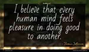 Thomas Jefferson quote : I believe that every ...