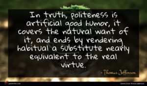 Thomas Jefferson quote : In truth politeness is ...