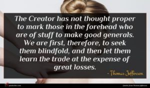 Thomas Jefferson quote : The Creator has not ...