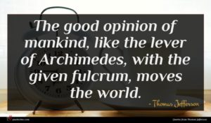 Thomas Jefferson quote : The good opinion of ...