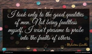 Mahatma Gandhi quote : I look only to ...