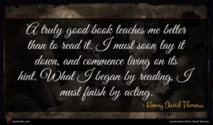 Henry David Thoreau quote : A truly good book ...
