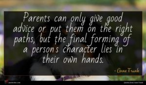 Anne Frank quote : Parents can only give ...