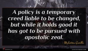 Mahatma Gandhi quote : A policy is a ...
